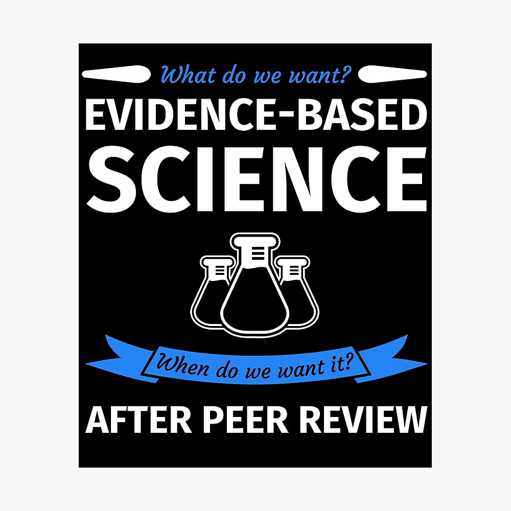 What do we want? Evidence-Based Science! When do we Want it? After Peer Review! Fotodruck