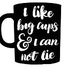 I like big cups and I can not like by cococreatess