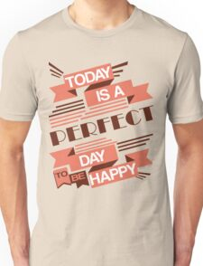 Today Is A Perfect Day To Be Happy Unisex T-Shirt