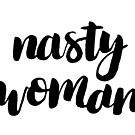 Nasty Woman by cococreatess