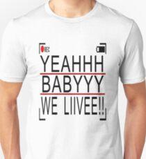 Yeah Baby We live  T-Shirt