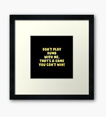 """Gold lettering with the message """"Don't Play Dumb With Me"""". Framed Print"""