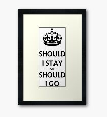 Should I STAY or Should I Go Framed Print