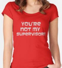 You're Not My Supervisor Women's Fitted Scoop T-Shirt