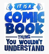 It Is A Comic Book Thing - Comic Books Photographic Print