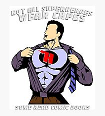 Not All Superheroes Wear Capes - Comic Books Photographic Print