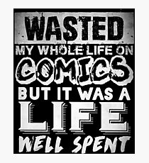 Wasted My Whole Life On Comics - Comic Books Photographic Print