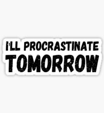 I'll procrastinate tomorrow Sticker