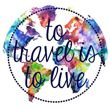 To Travel is to Live Circle  by annmariestowe