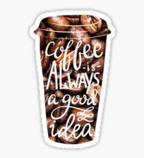 coffee is a good idea Sticker