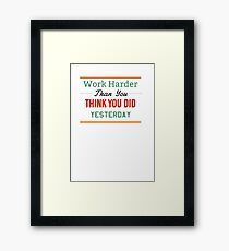 Work Harder Than You Think You Did Yesterday Framed Print