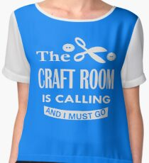 The craft room is calling and i must go Chiffon Top