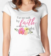 For We Walk by Faith Not by Sight (2 Corinthians 5:7) Women's Fitted Scoop T-Shirt