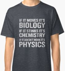 If It Moves It's Biology Stinks Chemistry Physics Funny Classic T-Shirt