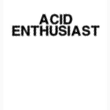 Acid Enthusiast by andrealjc