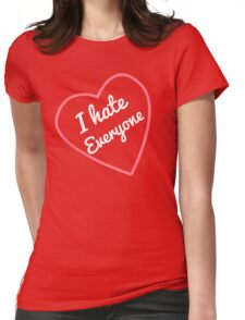 I Hate Everyone Valentines Day Special Womens Fitted T-Shirt