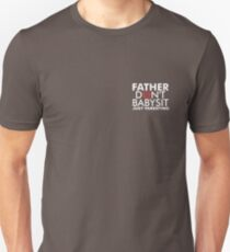 Father Don't Babysit Just Parenting Unisex T-Shirt