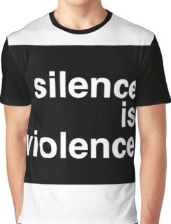 Silence is Violence Graphic T-Shirt