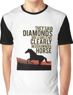 They Said Diamonds Are A Girls Pal Clearly Neverowneda horse Graphic T-Shirt