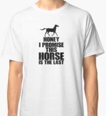 The Last Horse That Always Accompany Classic T-Shirt