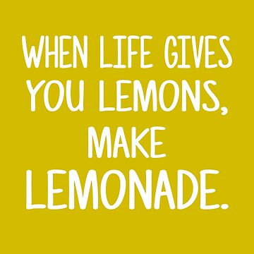 When life give's you lemons, make lemonade. by HuHz