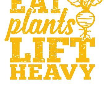 Eat plants lift heavy by JeffreyFenner