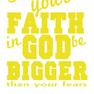 Faith in god be bigger by JeffreyFenner