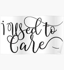 I used to care - ironic - sarcastic typography design Poster