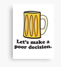 Let's Make A Poor Decision - Beer Canvas Print