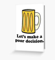 Let's Make A Poor Decision - Beer Greeting Card