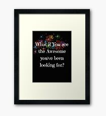 What if You are the Awesome you've been looking for? Framed Print