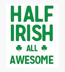 Half Irish All Awesome Photographic Print