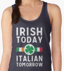 Irish today. Italian tomorrow Women's Tank Top