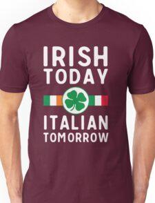 Irish today. Italian tomorrow Unisex T-Shirt
