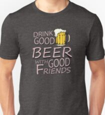 Drink good beer... T-Shirt