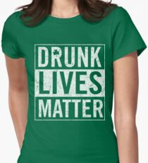 Vintage Drunk Lives Matter Womens Fitted T-Shirt