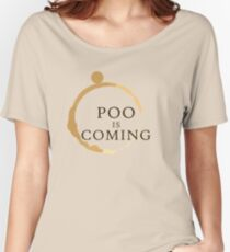 Poo Is Coming Women's Relaxed Fit T-Shirt