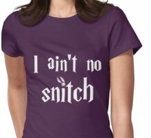 I ain't no snitch Womens Fitted T-Shirt