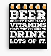 Beer Doesn't Have Vitamins  Canvas Print