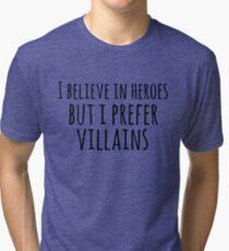 i believe in heroes but i prefer VILLAINS #black Tri-blend T-Shirt
