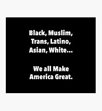 We all make America Great Photographic Print