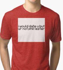 I would date u but ur not phil Lester Tri-blend T-Shirt