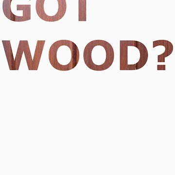 Got Wood? by robfahy