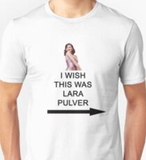 'I wish this was Lara Pulver' Unisex T-Shirt