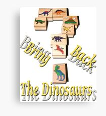Bring Back The Dinosaurs Canvas Print