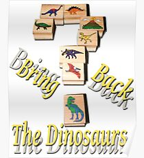 Bring Back The Dinosaurs Poster
