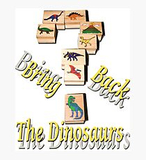 Bring Back The Dinosaurs Photographic Print