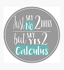 No to Drugs, Yes to Calculus Photographic Print