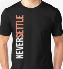 NEVER SETTLE! Unisex T-Shirt