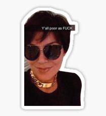 Kris Jenner Y'all poor asf Sticker